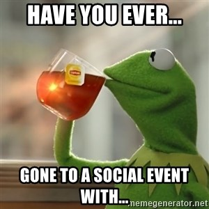 Kermit The Frog Drinking Tea - Have you ever... Gone to a social event with...