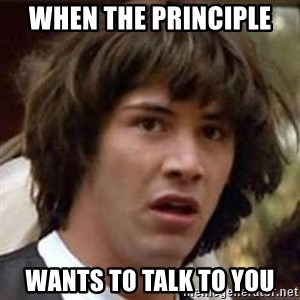Conspiracy Keanu - when the principle  wants to talk to you