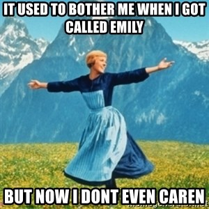 Sound Of Music Lady - It used to bother me when i got called Emily But now i dont even Caren