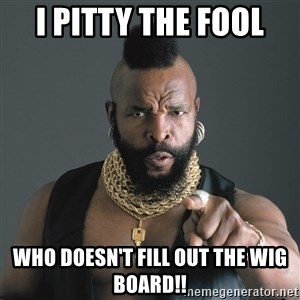 Mr T Fool - I Pitty the fool  who doesn't fill out the wig board!!