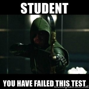 YOU HAVE FAILED THIS CITY - student you have failed this test