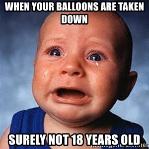 Crying Baby - When your balloons are taken down Surely not 18 years old