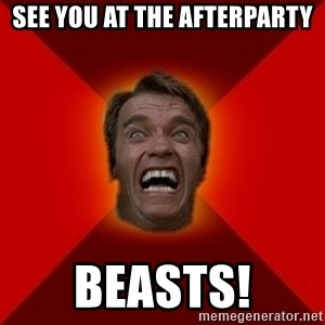 Angry Arnold - See you at the afterparty Beasts!