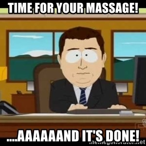 south park aand it's gone - Time for your massage!  ....aaaaaand it's done!