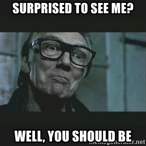 Brick Top - surprised to see me? well, you should be