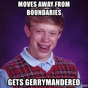 Bad Luck Brian - moves away from boundaries  gets gerrymandered