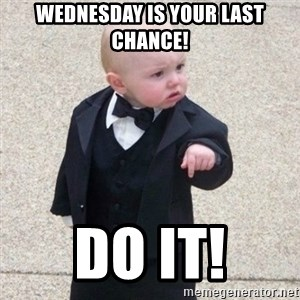 Mafia Baby - Wednesday is your last chance! Do it!