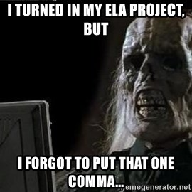 OP will surely deliver skeleton - I turned in my ELA project, but I forgot to put that one comma...