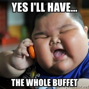 fat chinese kid - yes i'll have... the whole buffet