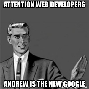 Correction Guy - Attention Web Developers Andrew is The New Google