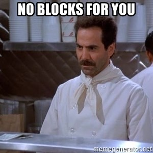 soup nazi - no blocks for you