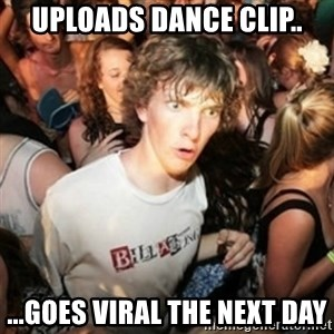 Sudden clarity clarence - uploads dance clip.. ...goes viral the next day
