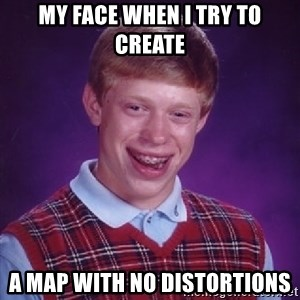 Bad Luck Brian - my face when i try to create a map with no distortions