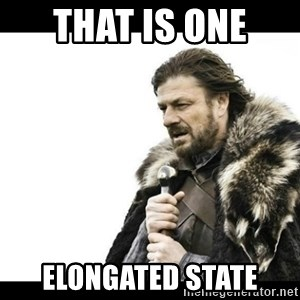 Winter is Coming - That is one  Elongated state