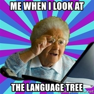 old lady - me when i look at  the language tree