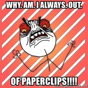 iHate - Why. am. i always. out. of paperclips!!!!