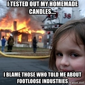 Disaster Girl - i tested out my homemade candles.... i blame those who told me about footloose industries