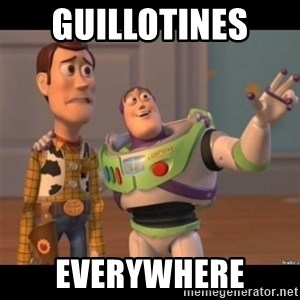 Buzz lightyear meme fixd - GUILLOTINES  EVERYWHERE