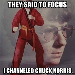 PTSD Karate Kyle - they said to focus i channeled chuck norris