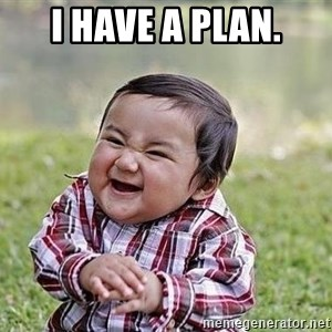 Evil Plan Baby - i have a plan.