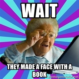 old lady - Wait They made a face with a book