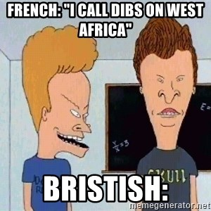 "Beavis and butthead - french: ""i call dibs on west africa"" Bristish:"