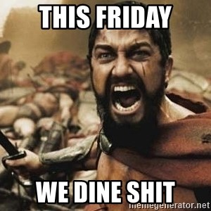 300 - THIS FRIDAY WE DINE SHIT