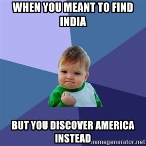 Success Kid - when you meant to find india but you discover america instead