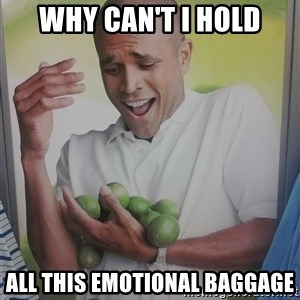 Limes Guy - Why can't I hold All this emotional baggage