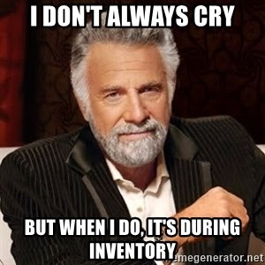Stay Thirsty - I don't always cry But when I do, it's during inventory