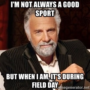 Stay Thirsty - I'm not always a good sport But when I am, it's during field day