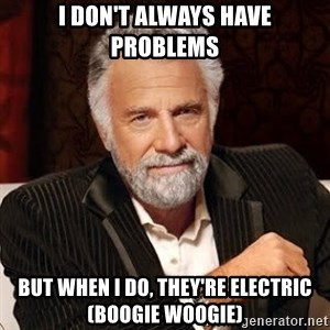Stay Thirsty - I don't always have problems But when I do, they're electric (boogie woogie)