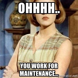 Chantal Andere - ohhhh.. you work for maintenance...