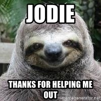 Sexual Sloth - Jodie Thanks for helping me out