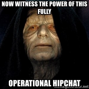 Star Wars Emperor - Now witness the power of this fully Operational HipChat