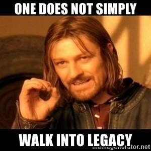 Does not simply walk into mordor Boromir  - One does not simply walk into legacy