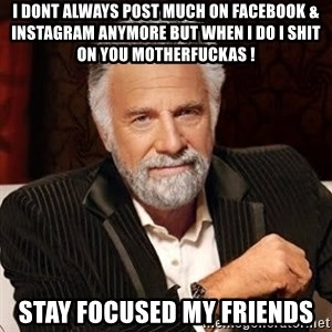Stay Thirsty - I DONT ALWAYS POST MUCH ON FACEBOOK & INSTAGRAM ANYMORE BUT WHEN I DO I SHIT ON YOU MOTHERFUCKAS ! STAY FOCUSED MY FRIENDS