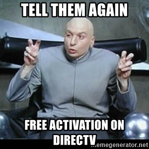 dr. evil quotation marks - TELL THEM AGAIN FREE ACTIVATION on DIRECTV