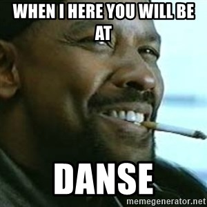 My Nigga Denzel - WHEN I HERE YOU WILL BE AT DANSE
