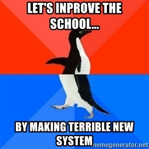 Socially Awesome Awkward Penguin - Let's Inprove the school... by making terrible new system