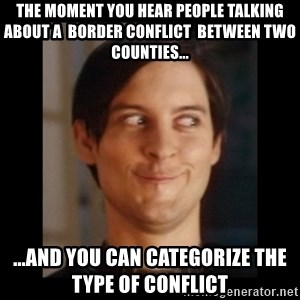 Toby Maguire trollface - the moment you hear people talking about a  border conflict  between two counties... ...and you can categorize the type of conflict