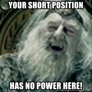 you have no power here - Your short position has no power here!