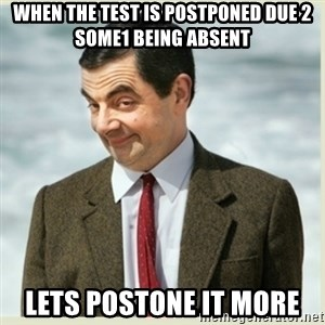 MR bean - When the test is postponed due 2 some1 being absent lets postone it more