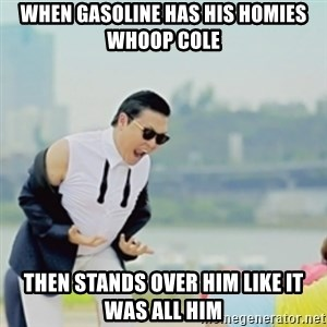 Gangnam Style - when gasoline has his homies whoop cole then stands over him like it was all him