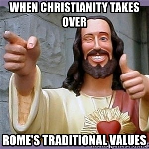 buddy jesus - when Christianity takes over   Rome's traditional values