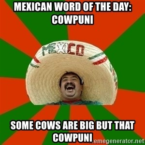 Successful Mexican - mexican word of the day: cowpuni some cows are big but that cowpuni