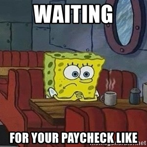 Coffee shop spongebob - Waiting for your paycheck like