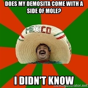 Successful Mexican - does my demosita come with a side of mole? i didn't know