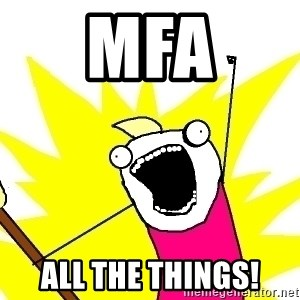 X ALL THE THINGS - MFA All the things!