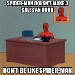 and im just sitting here masterbating - Spider-Man Doesn't make 3 calls an hour Don't be Like Spider-Man